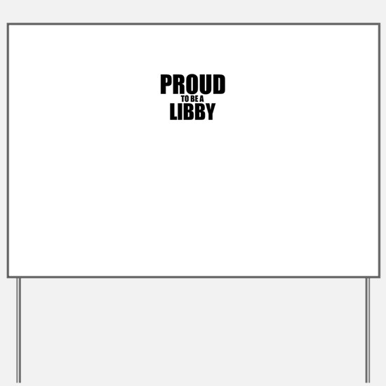 Proud to be LIBBY Yard Sign