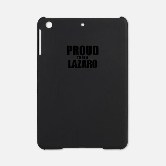 Proud to be LAZARO iPad Mini Case