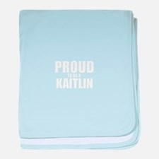 Proud to be KAITLIN baby blanket