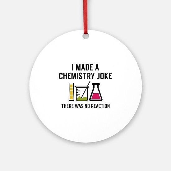 I Made A Chemistry Joke Ornament (Round)