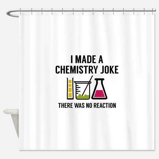 I Made A Chemistry Joke Shower Curtain