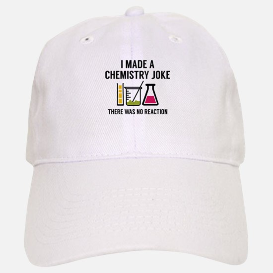 I Made A Chemistry Joke Baseball Baseball Cap