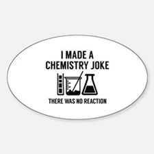 I Made A Chemistry Joke Sticker (Oval)