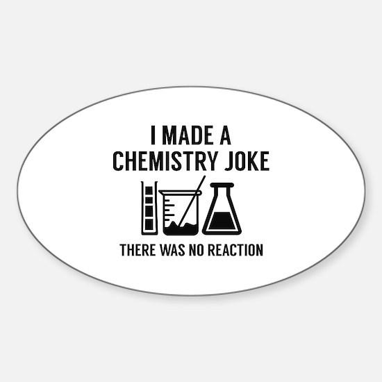 I Made A Chemistry Joke Sticker (Oval)