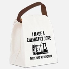 I Made A Chemistry Joke Canvas Lunch Bag