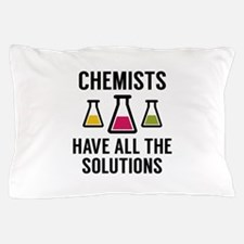 Chemists Have All The Solutions Pillow Case