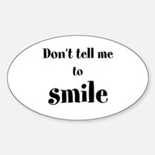 Don't tell me to smile Decal