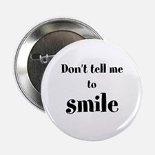"""Don't tell me to smile 2.25"""" Button"""