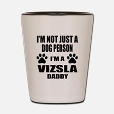 I'm a Vizsla Daddy Shot Glass