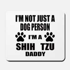 I'm a Shih Tzu Daddy Mousepad