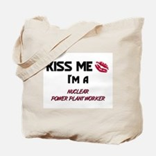 Kiss Me I'm a NUCLEAR POWER PLANT WORKER Tote Bag