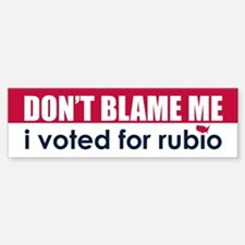 Don't Blame Me I Voted for Rubio Bumper Bumper Bumper Sticker