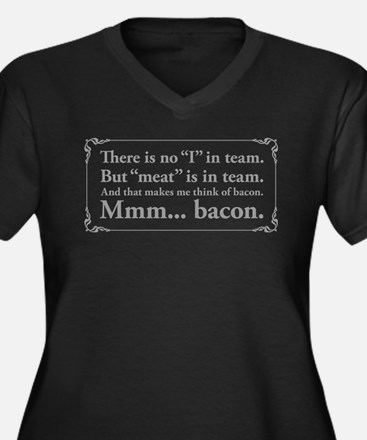 No I in team, just bacon. Plus Size T-Shirt