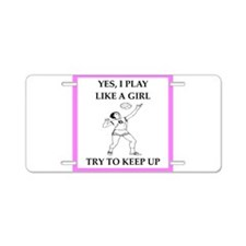 play ike a girl Aluminum License Plate