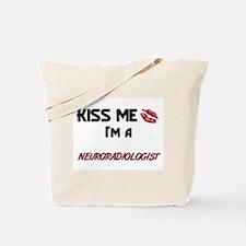 Kiss Me I'm a NEURORADIOLOGIST Tote Bag