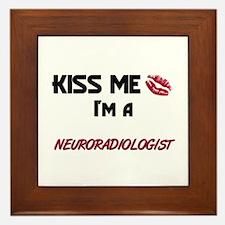 Kiss Me I'm a NEURORADIOLOGIST Framed Tile