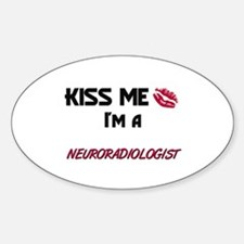 Kiss Me I'm a NEURORADIOLOGIST Oval Decal
