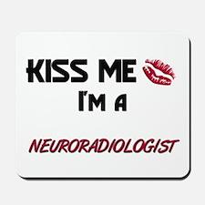 Kiss Me I'm a NEURORADIOLOGIST Mousepad