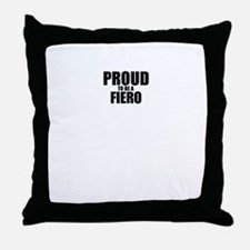 Proud to be FIERO Throw Pillow