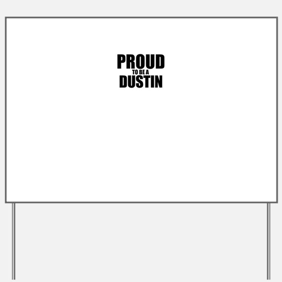 Proud to be DUSTIN Yard Sign