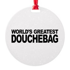 World's Greatest Douchebag Round Ornament
