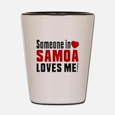 Someone In Samoa Loves Me Shot Glass
