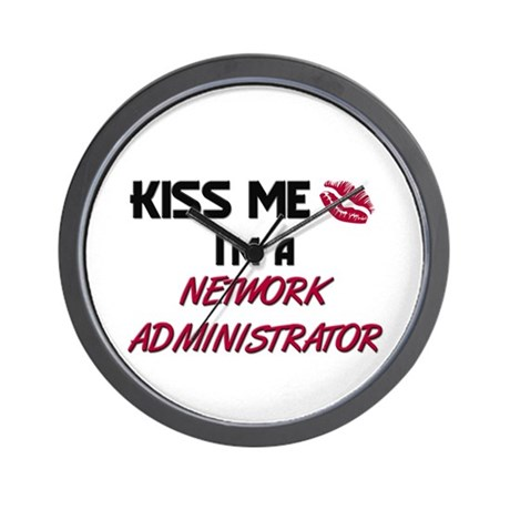 Kiss Me I'm a NETWORK ADMINISTRATOR Wall Clock