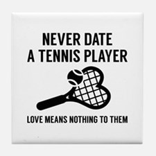 Never Date A Tennis Player Tile Coaster