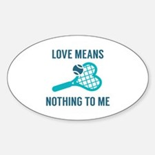 Love Means Nothing To Me Decal