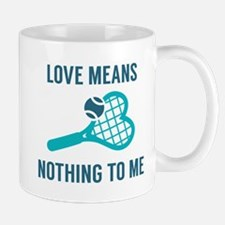 Love Means Nothing To Me Mug