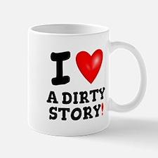 I LOVE A DIRTY STORY! Mugs