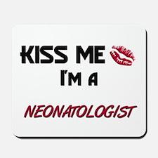 Kiss Me I'm a NEONATOLOGIST Mousepad