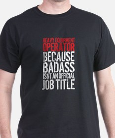 Heavy Equipment Operator Badass T-Shirt