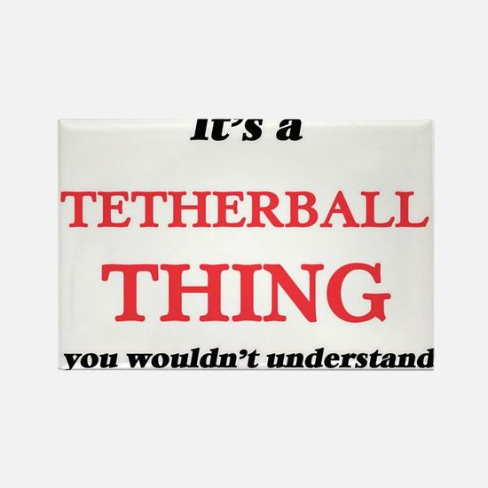 It's a Tetherball thing, you wouldn&#3 Magnets