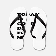 Today Is Good Day For Me Flip Flops