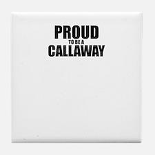 Proud to be CALLAWAY Tile Coaster