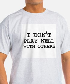 I don't Play Well T-Shirt