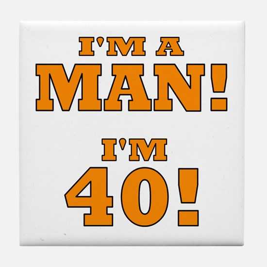I'm a Man! I'm 40! Tile Coaster