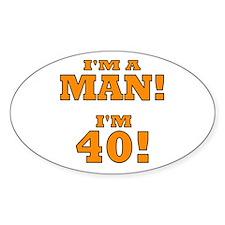 I'm a Man! I'm 40! Oval Decal