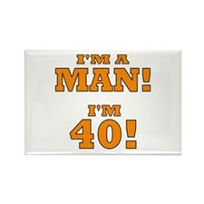 I'm a Man! I'm 40! Rectangle Magnet