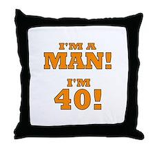 I'm a Man! I'm 40! Throw Pillow