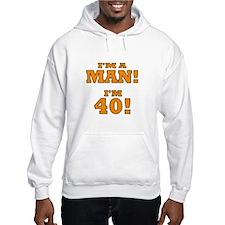 I'm a Man! I'm 40! Hoodie