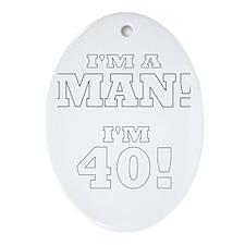 I'm a Man! I'm 40! Oval Ornament