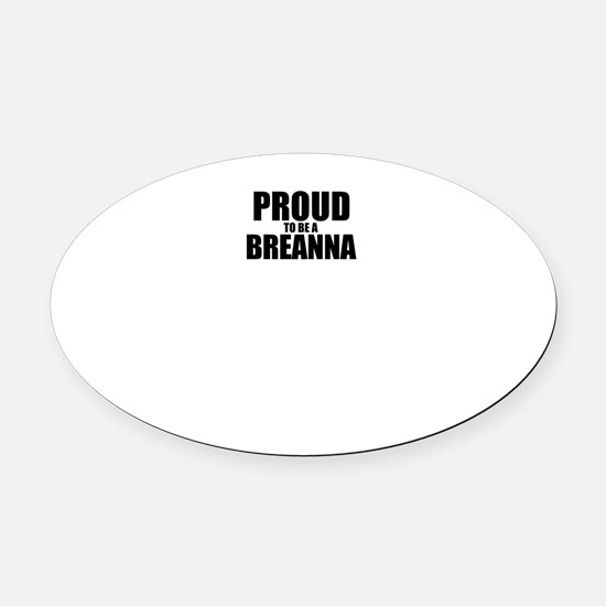 Proud to be BREANNA Oval Car Magnet