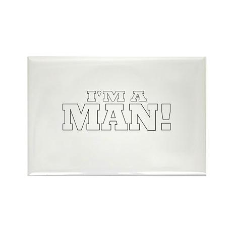 I'm a Man! Rectangle Magnet