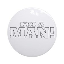 I'm a Man! Ornament (Round)