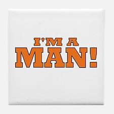 I'm a Man! Tile Coaster