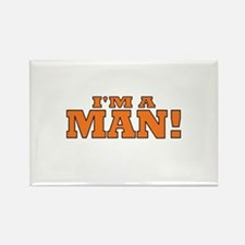 I'm a Man! Rectangle Magnet