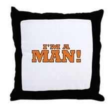 I'm a Man! Throw Pillow