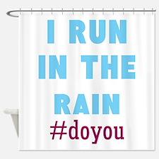 I Run in the Rain #doyou Shower Curtain